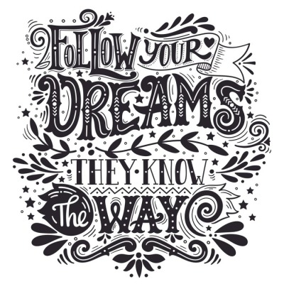 Follow your dreams. They know the way. Inspirational quote. Hand