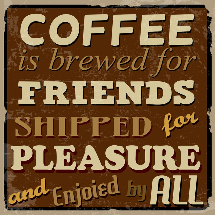 Coffee Is Brewed For Friends Enjoied By All Poster Vinyl Wall Mural