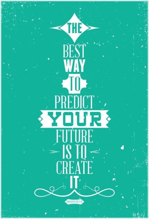 Papier Peint Vinyle La meilleure façon de prédire votre avenir est de le créer. Abraham Lin -