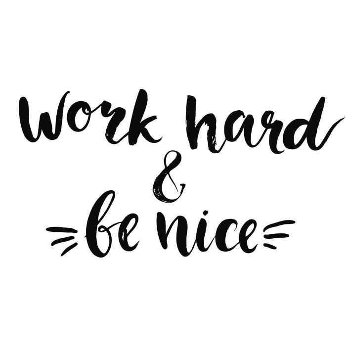 Vinylová Tapeta Work hard and be nice - motivational quote, typography art with - Nálepka na stěny